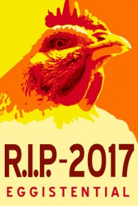 "Poster with picture of a chicken. Text:  ""R.I.P.- 2017. Eggistential"""